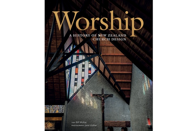<em>Worship: A History of New Zealand Church Design</em> by Bill McKay and photography by Jane Ussher. Published by Random House.